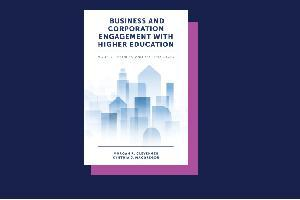 Business and Corporation Engagement with Higher Education: Models, Theories and Best Practices (2019)